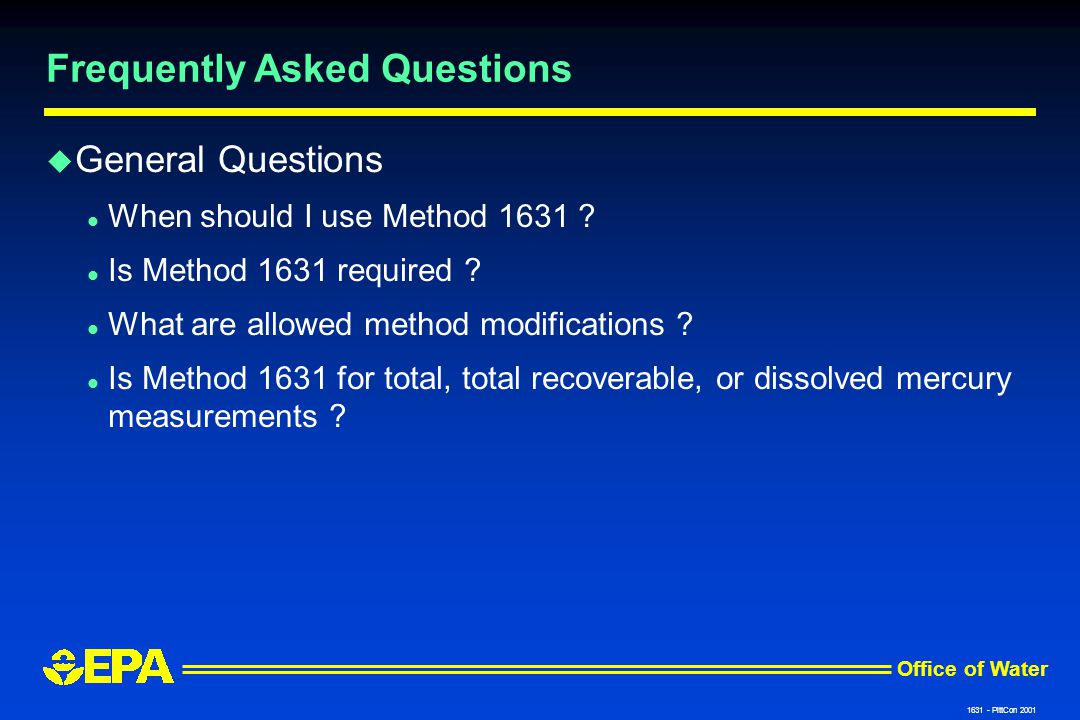 Office of Water 1631 - PittCon 2001 Frequently Asked Questions u General Questions l When should I use Method 1631 .