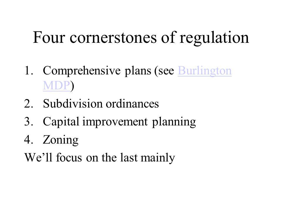 Four cornerstones of regulation 1.Comprehensive plans (see Burlington MDP)Burlington MDP 2.Subdivision ordinances 3.Capital improvement planning 4.Zon