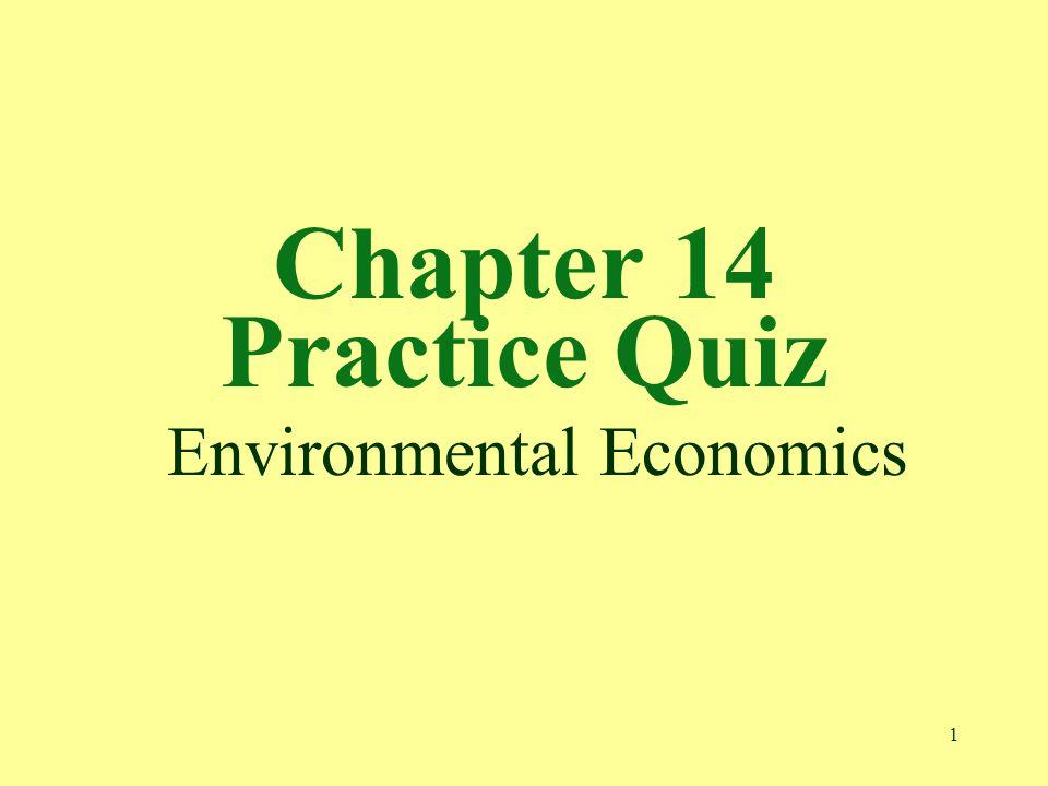 1 Chapter 14 Practice Quiz Environmental Economics