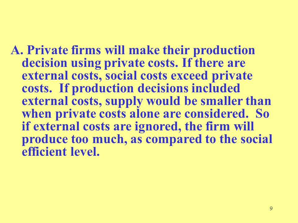 9 A. Private firms will make their production decision using private costs.