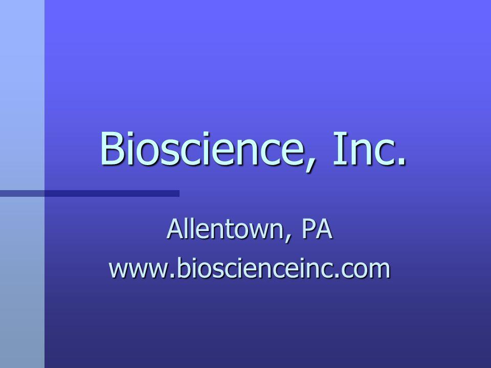 Bioscience, Inc. Allentown, PA www.bioscienceinc.com