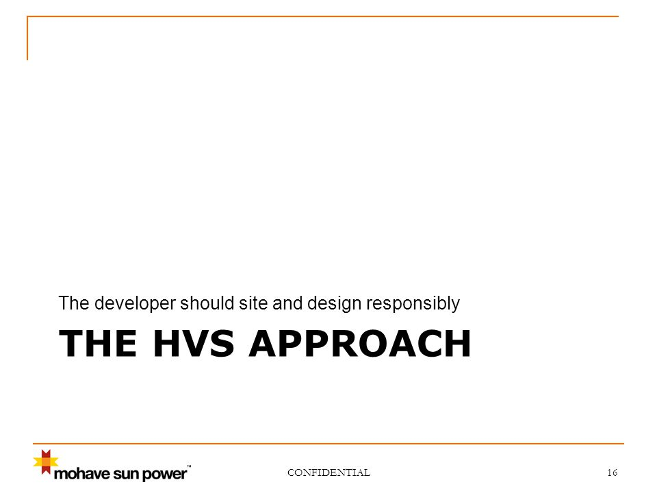 THE HVS APPROACH The developer should site and design responsibly CONFIDENTIAL 16