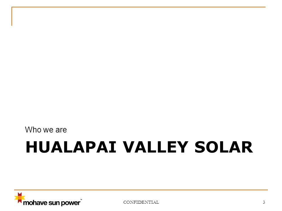 HUALAPAI VALLEY SOLAR Who we are CONFIDENTIAL 3