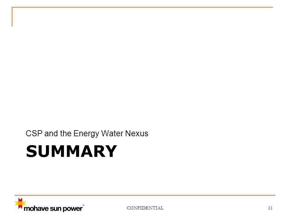 SUMMARY CSP and the Energy Water Nexus CONFIDENTIAL 31