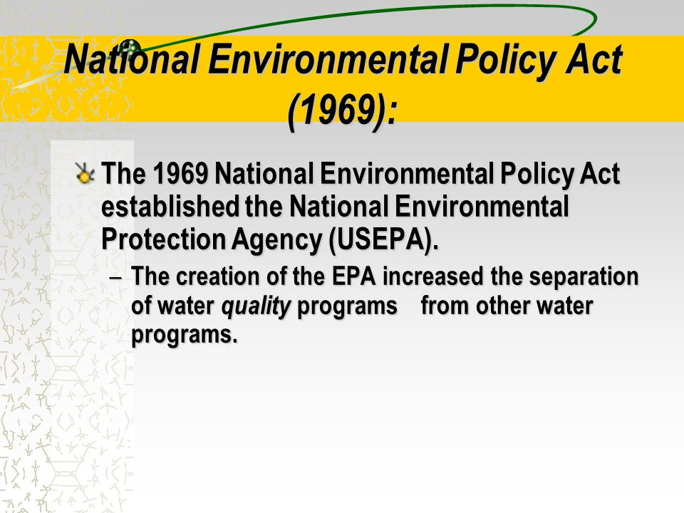 National Environmental Policy Act (1969): The 1969 National Environmental Policy Act established the National Environmental Protection Agency (USEPA).