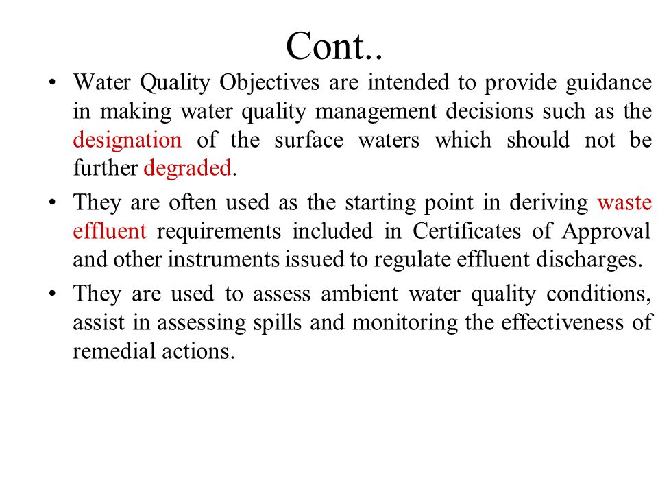 Cont.. Water Quality Objectives are intended to provide guidance in making water quality management decisions such as the designation of the surface w