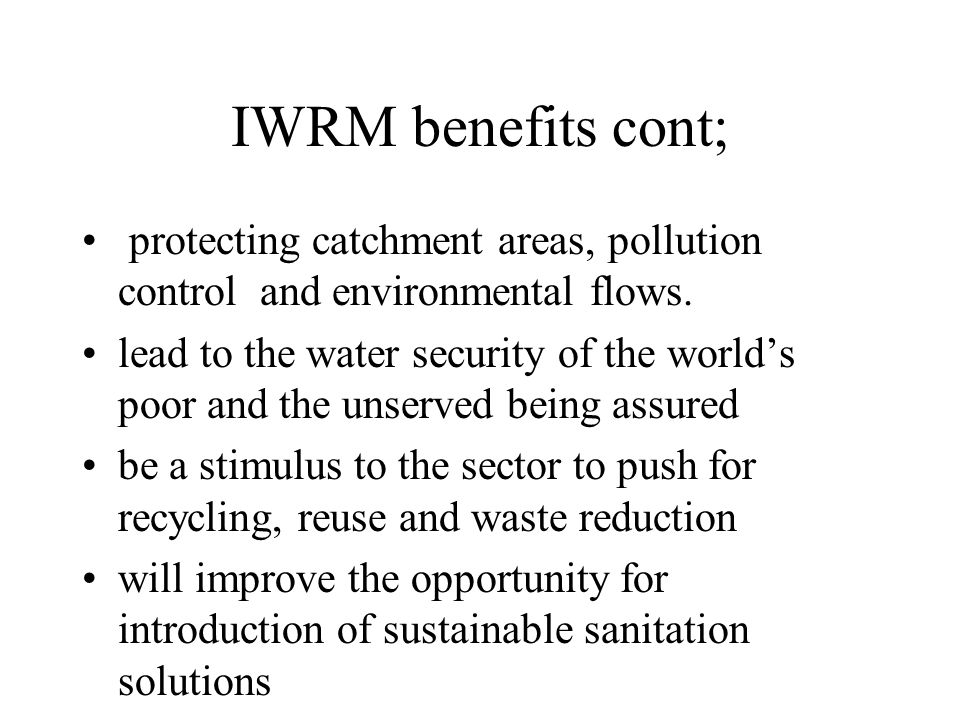IWRM benefits cont; protecting catchment areas, pollution control and environmental flows.