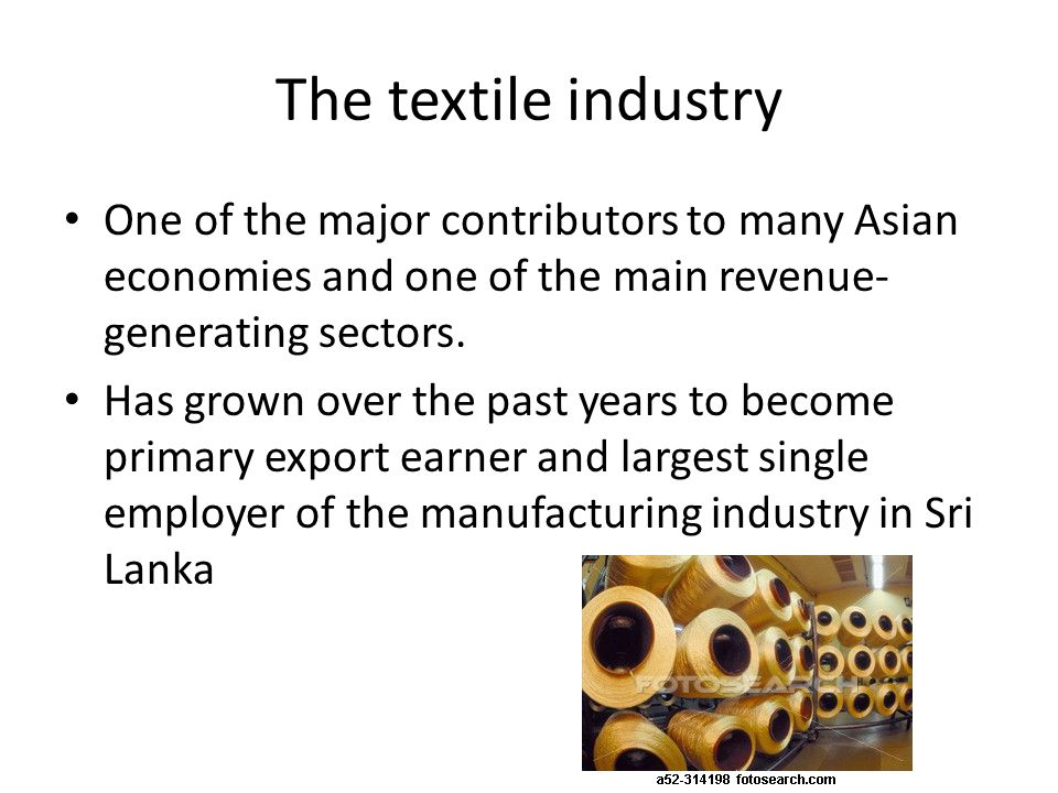 The textile industry One of the major contributors to many Asian economies and one of the main revenue- generating sectors. Has grown over the past ye