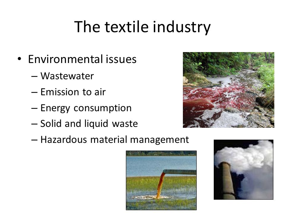 The textile industry Environmental issues – Wastewater – Emission to air – Energy consumption – Solid and liquid waste – Hazardous material management