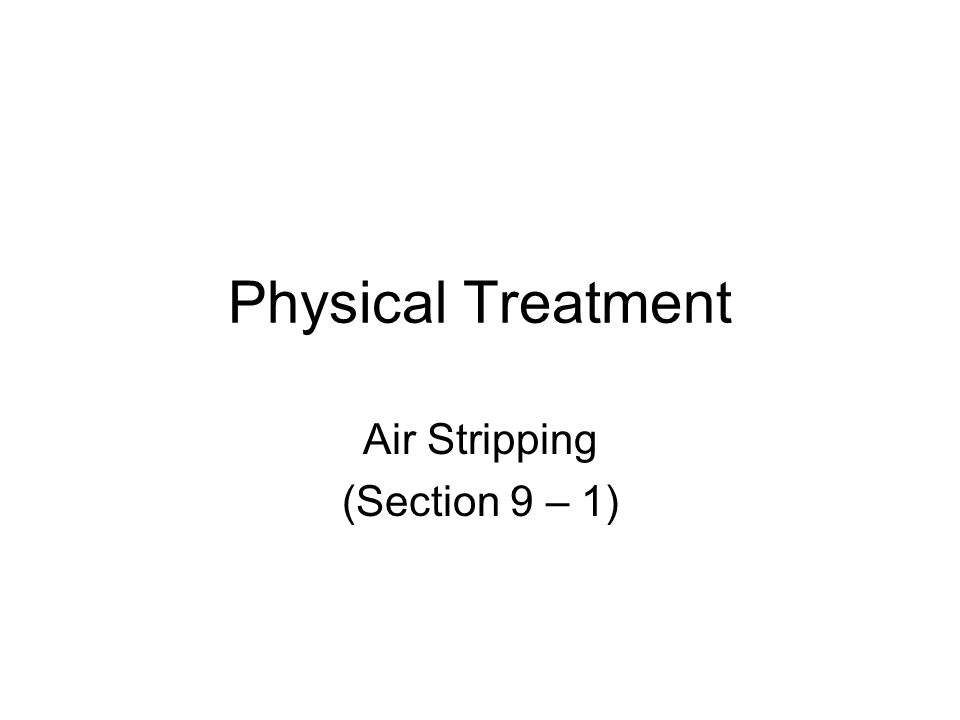 Physical Treatment Air Stripping (Section 9 – 1)