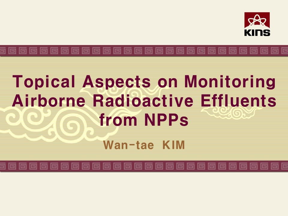Topical Aspects on Monitoring Airborne Radioactive Effluents from NPPs Wan-tae KIM