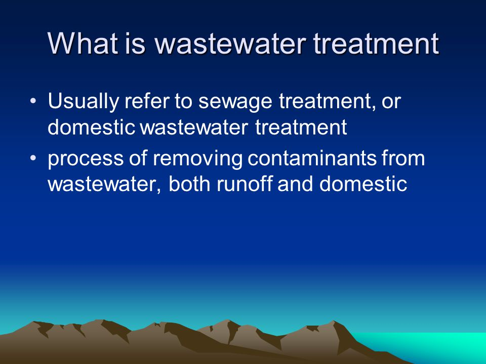 What is wastewater treatment Usually refer to sewage treatment, or domestic wastewater treatment process of removing contaminants from wastewater, bot