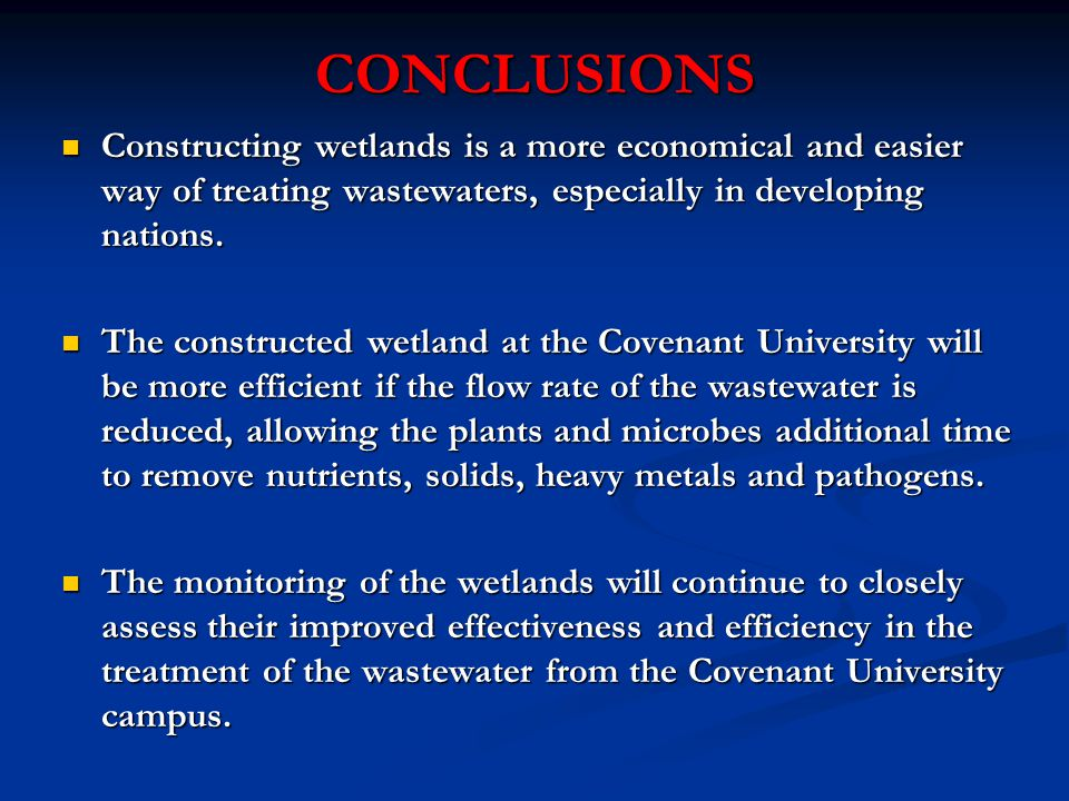 CONCLUSIONS Constructing wetlands is a more economical and easier way of treating wastewaters, especially in developing nations.