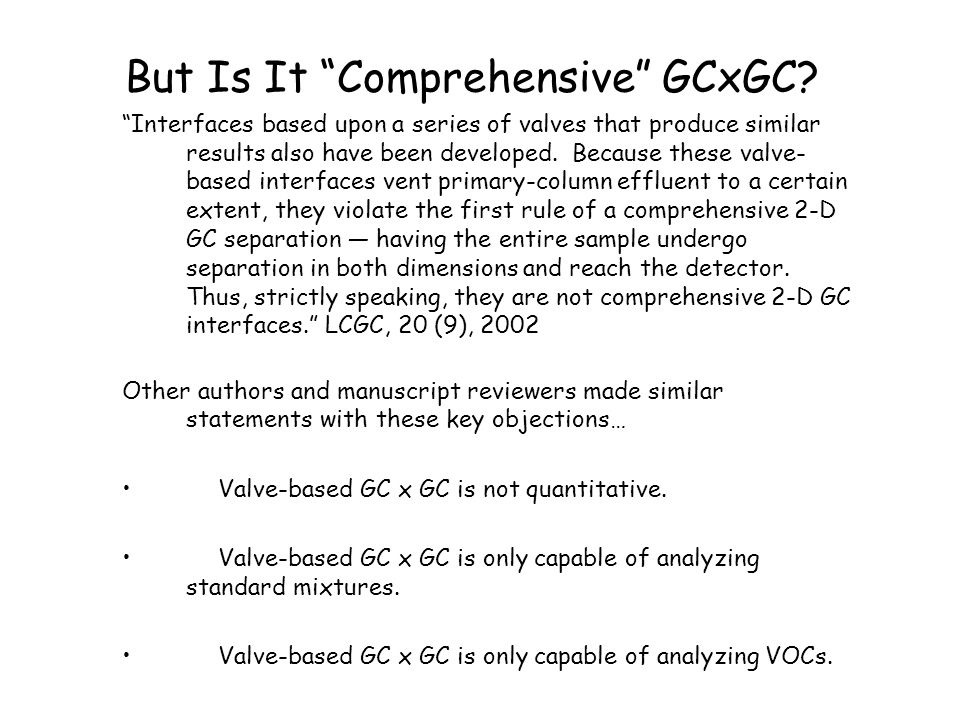 "But Is It ""Comprehensive"" GCxGC? ""Interfaces based upon a series of valves that produce similar results also have been developed. Because these valve-"