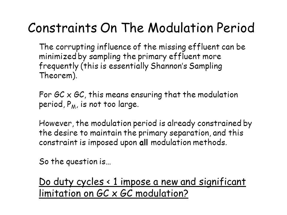 Modulation ConstraintCause of Constraint GCxGC Lore (19??)M R > 4 (3 to 4 peaks)Maintenance of 1 o Separation Murphy et al.