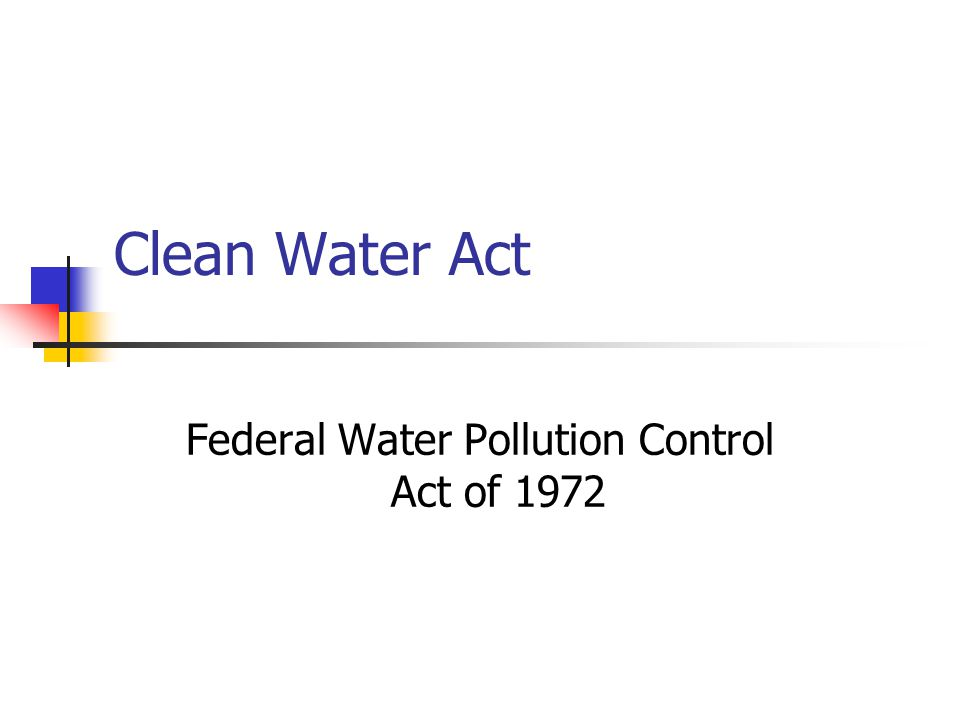 Clean Water Act Federal Water Pollution Control Act of 1972