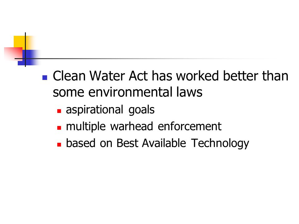 Clean Water Act has worked better than some environmental laws aspirational goals multiple warhead enforcement based on Best Available Technology