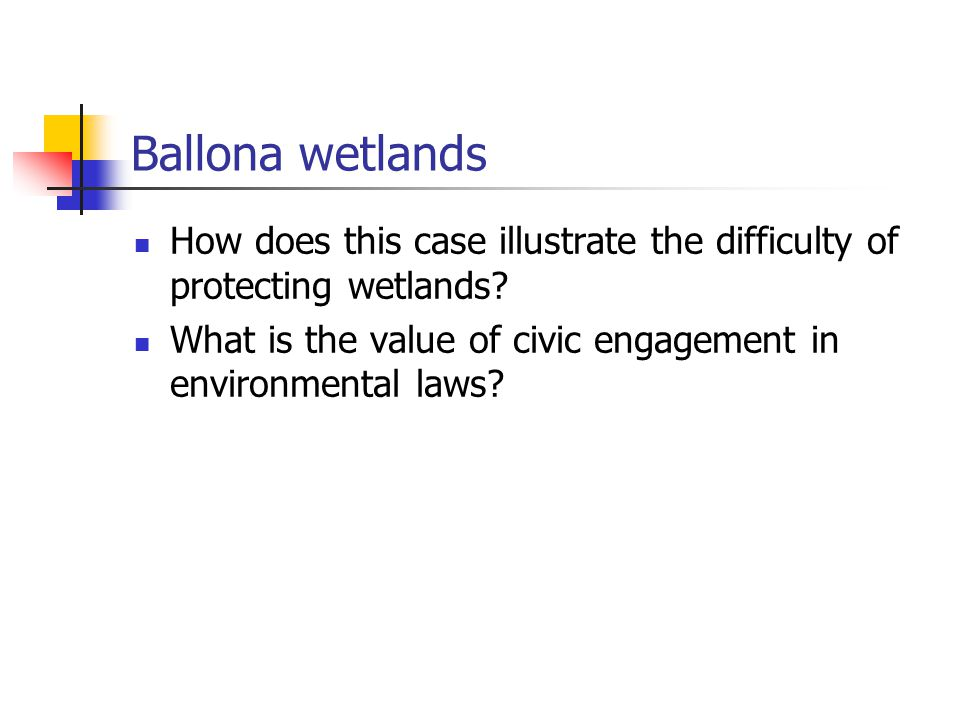 Ballona wetlands How does this case illustrate the difficulty of protecting wetlands? What is the value of civic engagement in environmental laws?