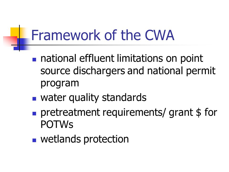 Framework of the CWA national effluent limitations on point source dischargers and national permit program water quality standards pretreatment requirements/ grant $ for POTWs wetlands protection