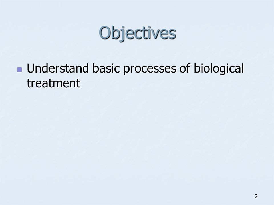 2 Objectives Understand basic processes of biological treatment Understand basic processes of biological treatment