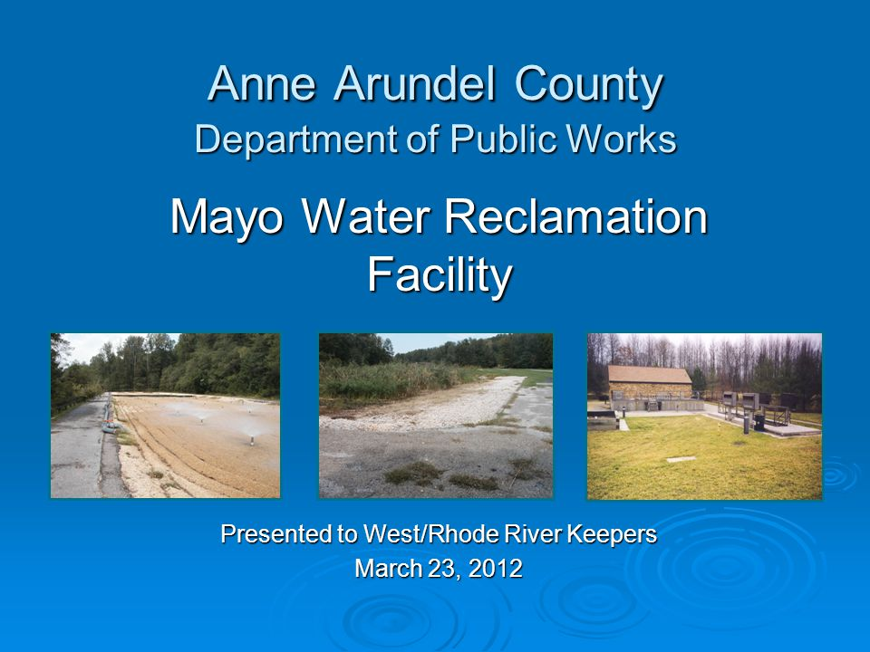 Anne Arundel County Department of Public Works Mayo Water Reclamation Facility Presented to West/Rhode River Keepers March 23, 2012