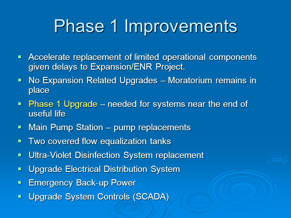 Phase 1 Improvements  Accelerate replacement of limited operational components given delays to Expansion/ENR Project.  No Expansion Related Upgrades