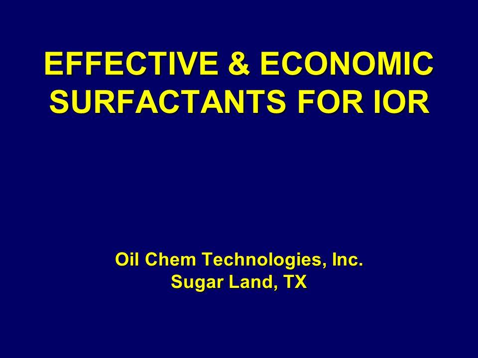 EFFECTIVE & ECONOMIC SURFACTANTS FOR IOR Oil Chem Technologies, Inc. Sugar Land, TX EFFECTIVE & ECONOMIC SURFACTANTS FOR IOR Oil Chem Technologies, In