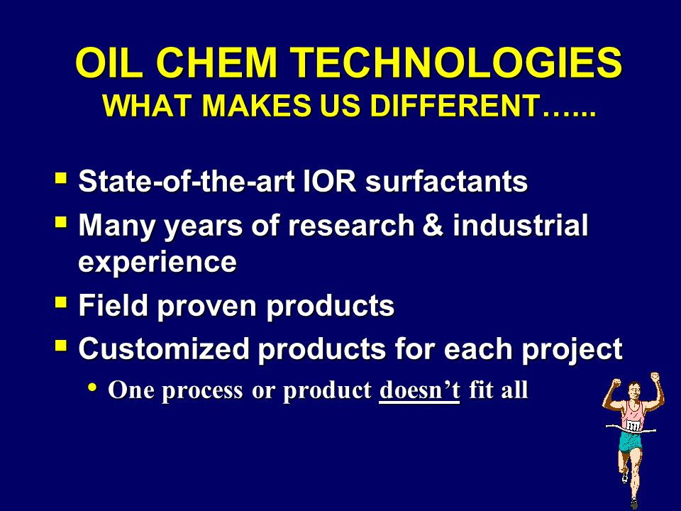 OIL CHEM TECHNOLOGIES WHAT MAKES US DIFFERENT…...