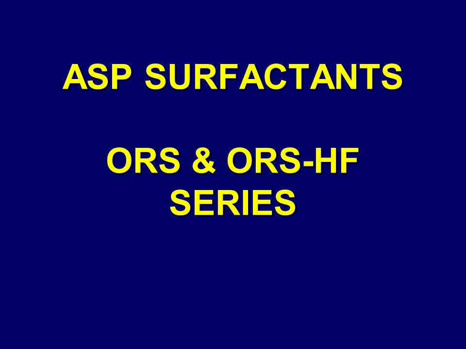 ASP SURFACTANTS ORS & ORS-HF SERIES