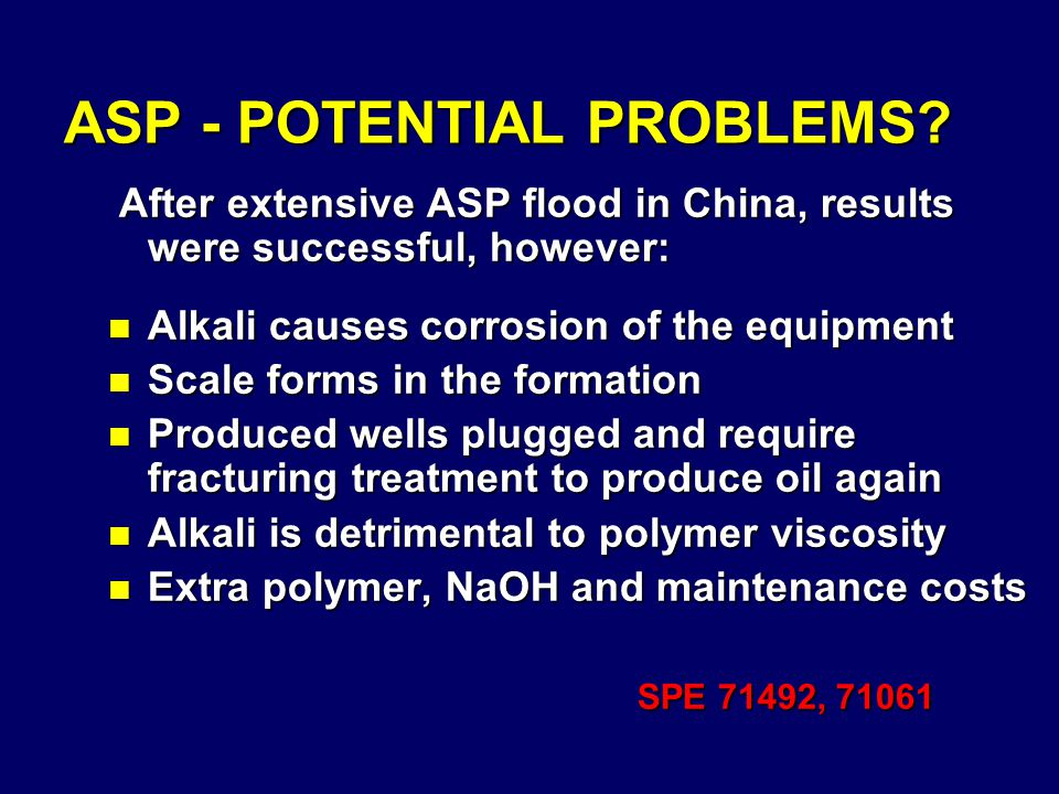 ASP - POTENTIAL PROBLEMS? After extensive ASP flood in China, results were successful, however: After extensive ASP flood in China, results were succe