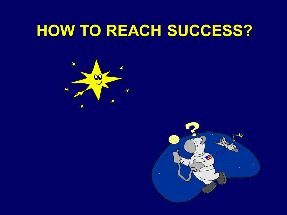 HOW TO REACH SUCCESS?