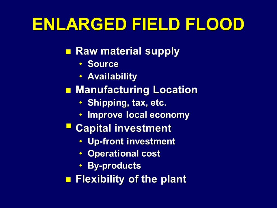 ENLARGED FIELD FLOOD n Raw material supply SourceSource AvailabilityAvailability n Manufacturing Location Shipping, tax, etc.Shipping, tax, etc.