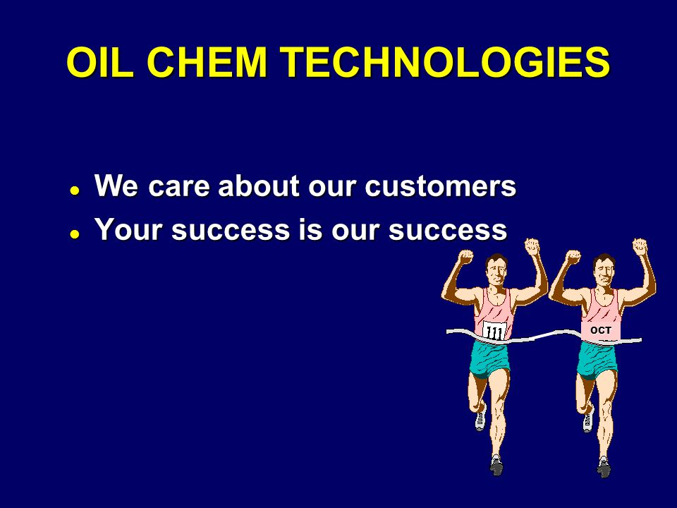 OIL CHEM TECHNOLOGIES l We care about our customers l Your success is our success OCT