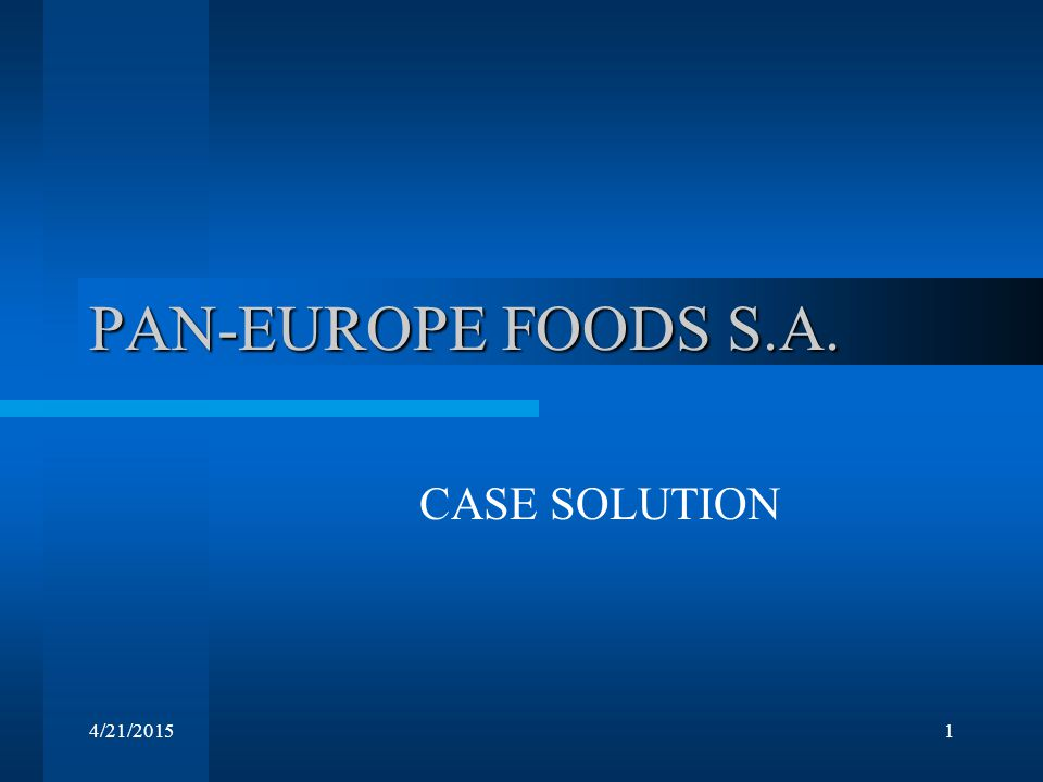 4/21/20151 PAN-EUROPE FOODS S.A. CASE SOLUTION