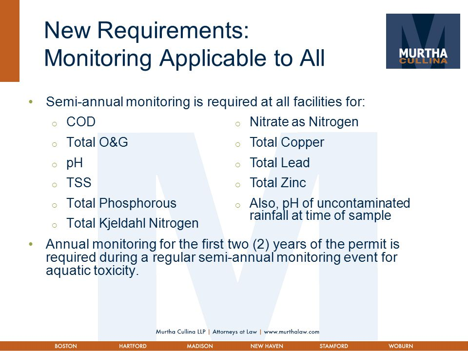 New Requirements: Monitoring Applicable to All Semi-annual monitoring is required at all facilities for:  COD  Total O&G  pH  TSS  Total Phosphorous  Total Kjeldahl Nitrogen Annual monitoring for the first two (2) years of the permit is required during a regular semi-annual monitoring event for aquatic toxicity.