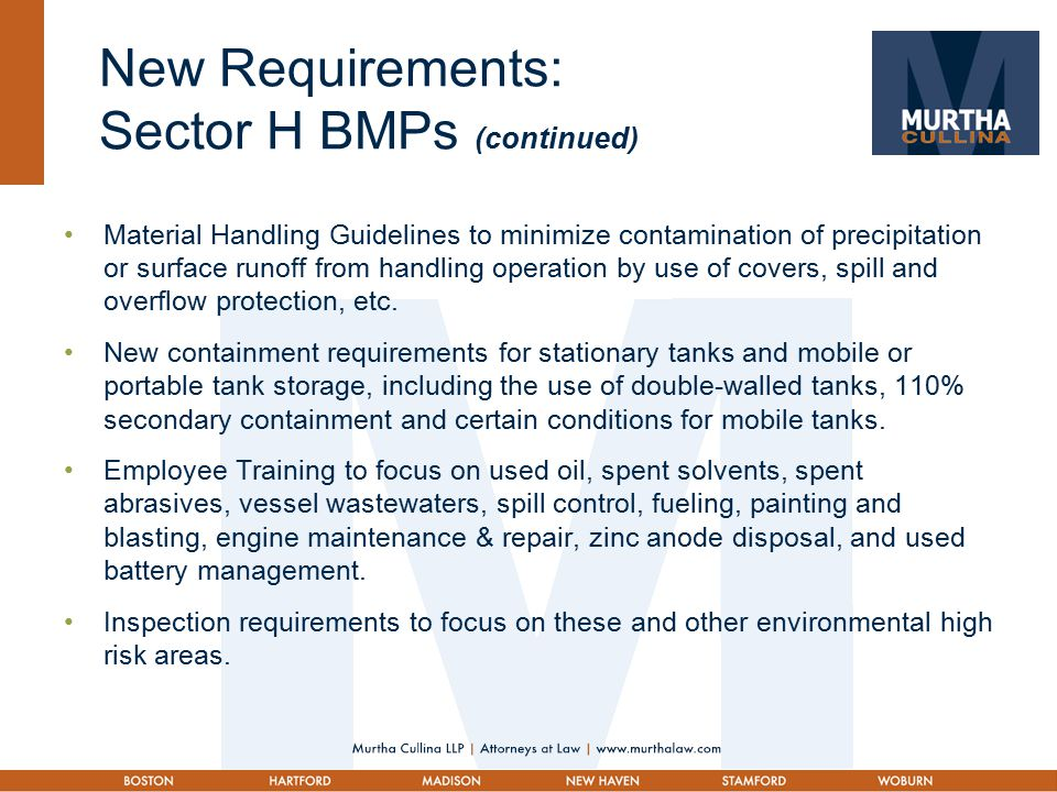 New Requirements: Sector H BMPs (continued) Material Handling Guidelines to minimize contamination of precipitation or surface runoff from handling operation by use of covers, spill and overflow protection, etc.