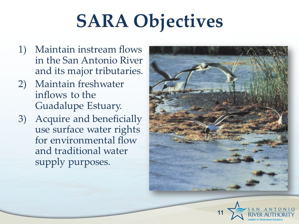 SARA Objectives 1)Maintain instream flows in the San Antonio River and its major tributaries. 2)Maintain freshwater inflows to the Guadalupe Estuary.