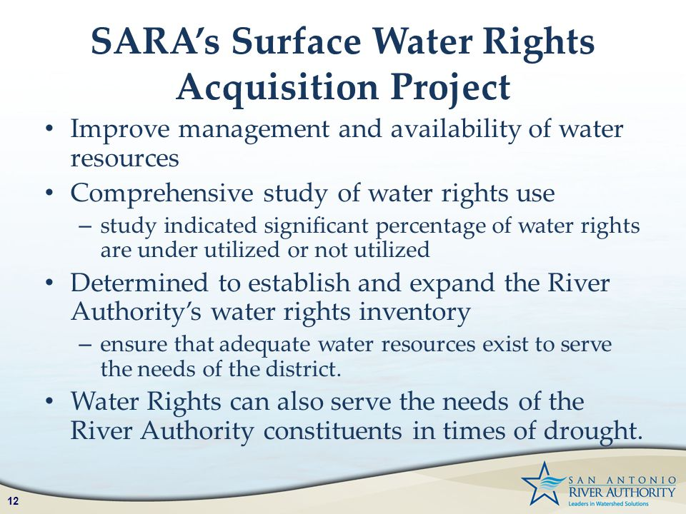12 SARA's Surface Water Rights Acquisition Project Improve management and availability of water resources Comprehensive study of water rights use – st