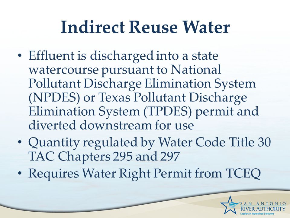Indirect Reuse Water Effluent is discharged into a state watercourse pursuant to National Pollutant Discharge Elimination System (NPDES) or Texas Poll