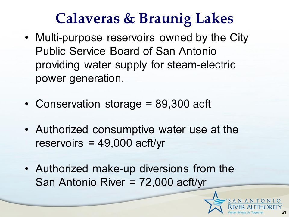 21 Calaveras & Braunig Lakes Multi-purpose reservoirs owned by the City Public Service Board of San Antonio providing water supply for steam-electric