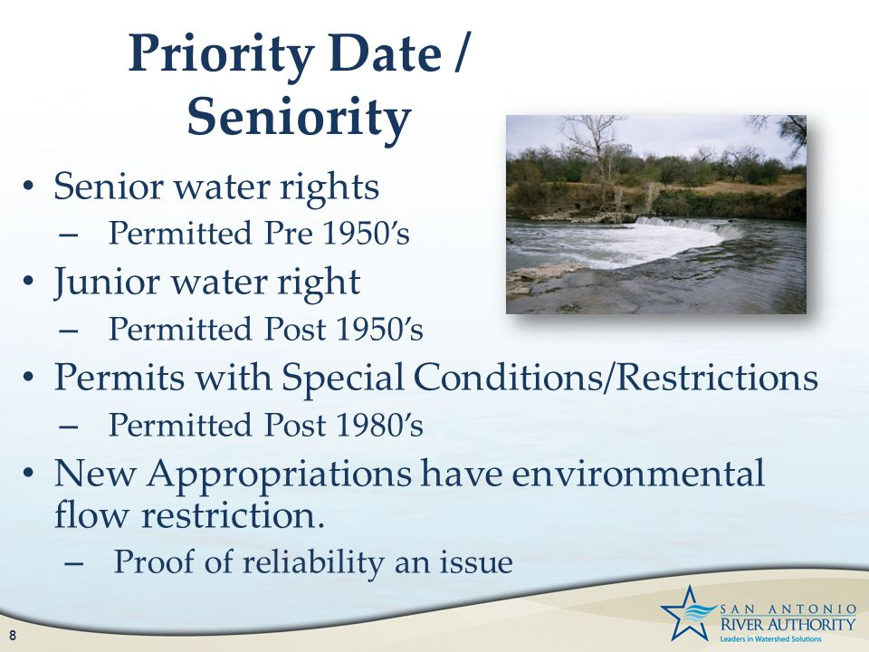 Priority Date / Seniority Senior water rights – Permitted Pre 1950's Junior water right – Permitted Post 1950's Permits with Special Conditions/Restrictions – Permitted Post 1980's New Appropriations have environmental flow restriction.