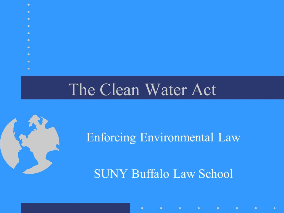 The Clean Water Act Enforcing Environmental Law SUNY Buffalo Law School