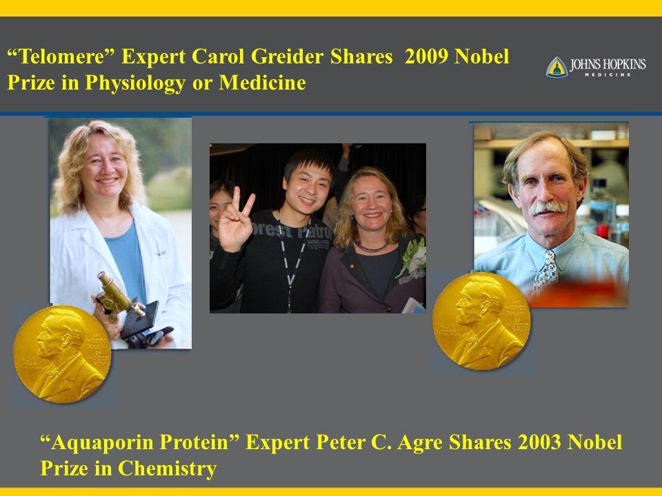 """Telomere"" Expert Carol Greider Shares 2009 Nobel Prize in Physiology or Medicine ""Aquaporin Protein"" Expert Peter C. Agre Shares 2003 Nobel Prize in"