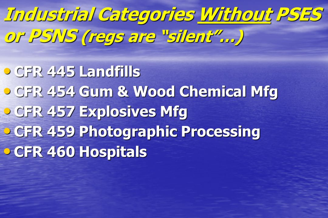 "Industrial Categories Without PSES or PSNS (regs are ""silent""…) CFR 445 Landfills CFR 445 Landfills CFR 454 Gum & Wood Chemical Mfg CFR 454 Gum & Wood"