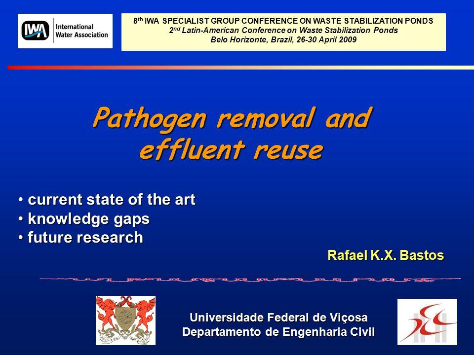 Pathogen removal and effluent reuse Universidade Federal de Viçosa Departamento de Engenharia Civil Rafael K.X. Bastos 8 th IWA SPECIALIST GROUP CONFE
