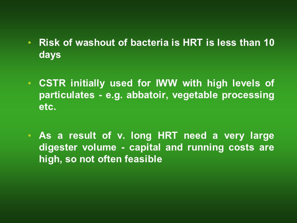 Risk of washout of bacteria is HRT is less than 10 days CSTR initially used for IWW with high levels of particulates - e.g.