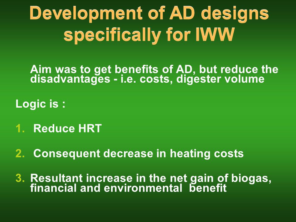Development of AD designs specifically for IWW Aim was to get benefits of AD, but reduce the disadvantages - i.e.