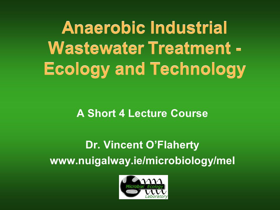 Anaerobic Industrial Wastewater Treatment - Ecology and Technology A Short 4 Lecture Course Dr.