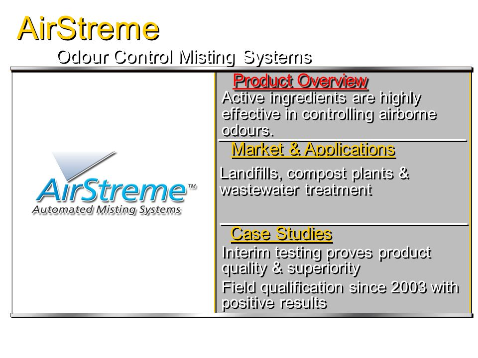 AirStreme STATUS & CASE STUDIES Transfer Station Transfer Station Odour Reduction Municipal Landfill Municipal Landfill Odour Reduction Municipal WWTP Municipal WWTP Odour Reduction
