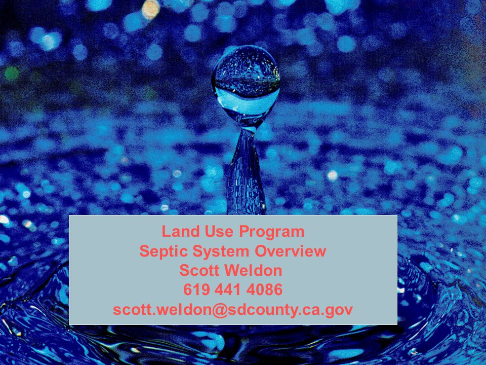 Land Use Program Septic System Overview Scott Weldon 619 441 4086 scott.weldon@sdcounty.ca.gov